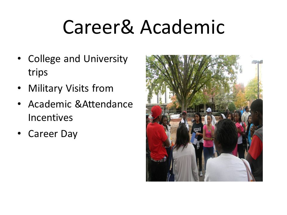 Career& Academic College and University trips Military Visits from Academic &Attendance Incentives Career Day