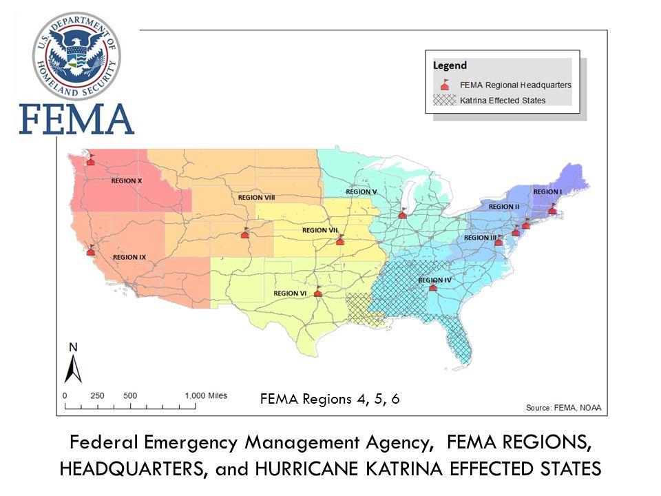 Federal Emergency Management Agency, FEMA REGIONS, HEADQUARTERS, and HURRICANE KATRINA EFFECTED STATES FEMA Regions 4, 5, 6