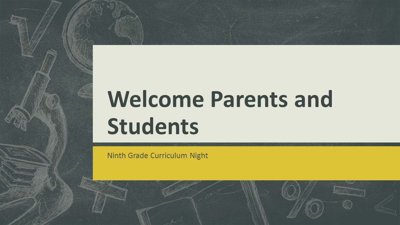 Welcome Parents and Students Ninth Grade Curriculum Night