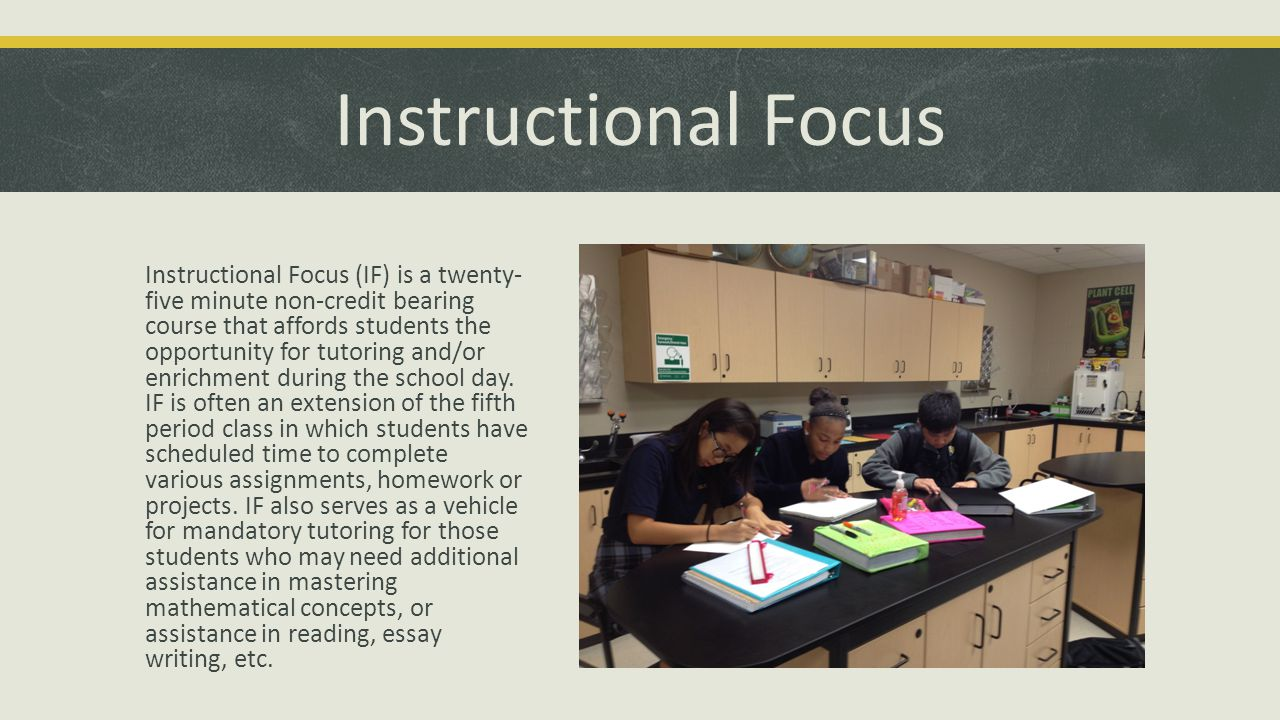 Instructional Focus Instructional Focus (IF) is a twenty- five minute non-credit bearing course that affords students the opportunity for tutoring and/or enrichment during the school day.