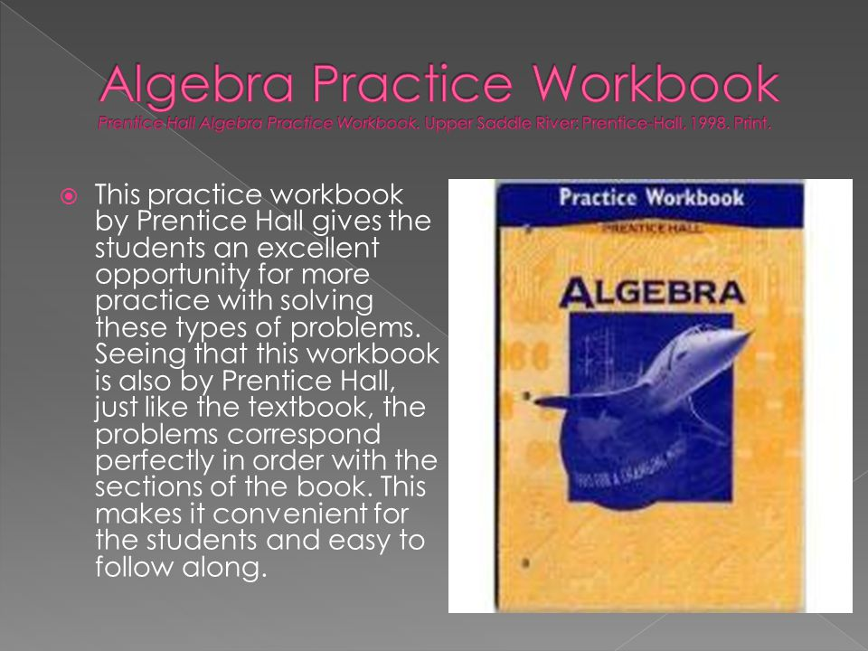  This practice workbook by Prentice Hall gives the students an excellent opportunity for more practice with solving these types of problems. Seeing t