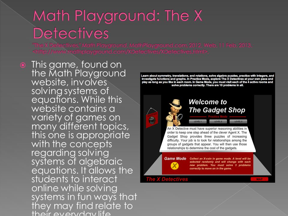  This game, found on the Math Playground website, involves solving systems of equations. While this website contains a variety of games on many diffe