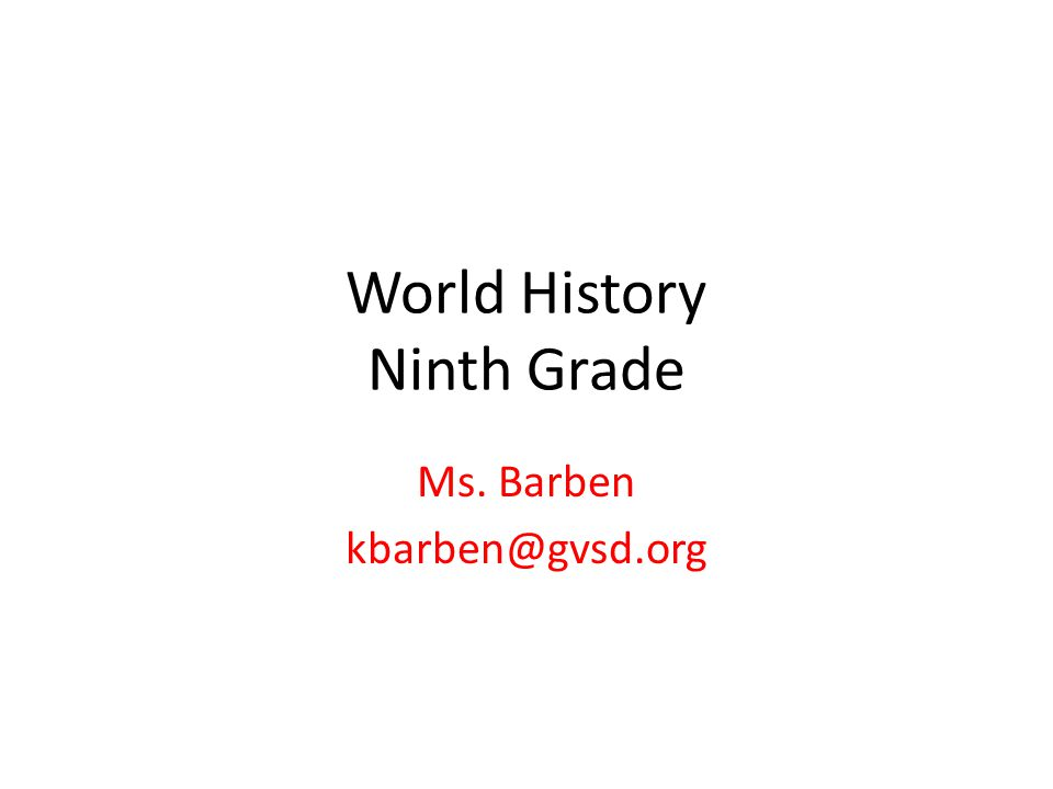 World History Ninth Grade Ms. Barben kbarben@gvsd.org