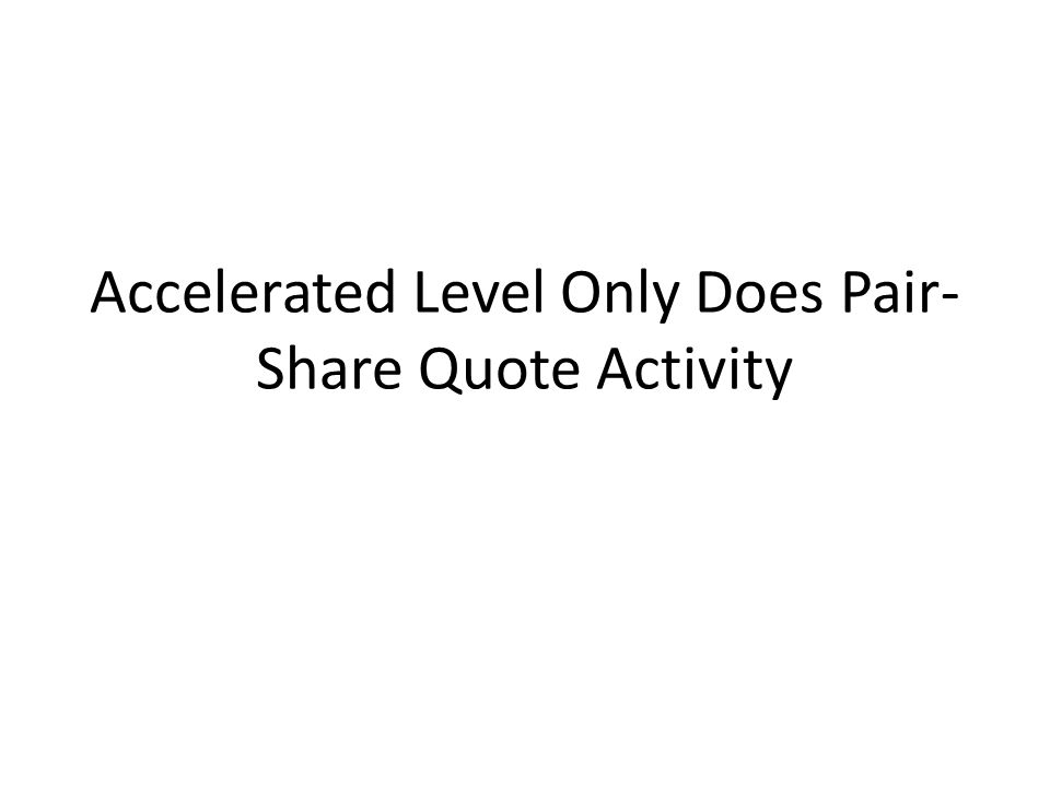 Accelerated Level Only Does Pair- Share Quote Activity