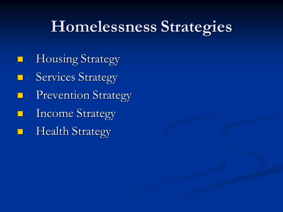 Homelessness Strategies Housing Strategy Housing Strategy Services Strategy Services Strategy Prevention Strategy Prevention Strategy Income Strategy Income Strategy Health Strategy Health Strategy