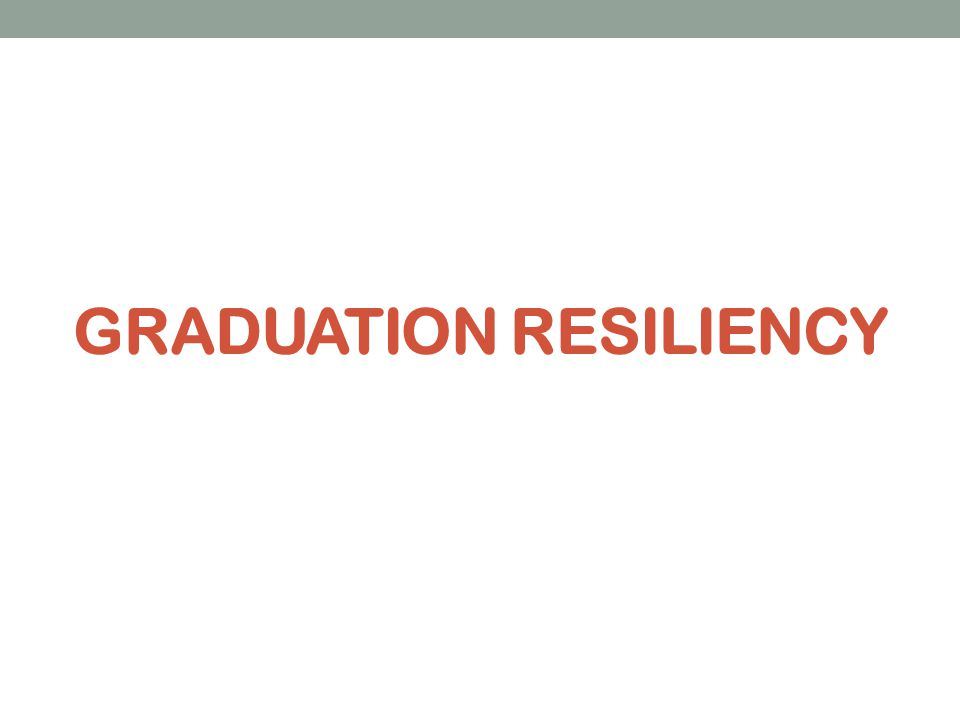 GRADUATION RESILIENCY