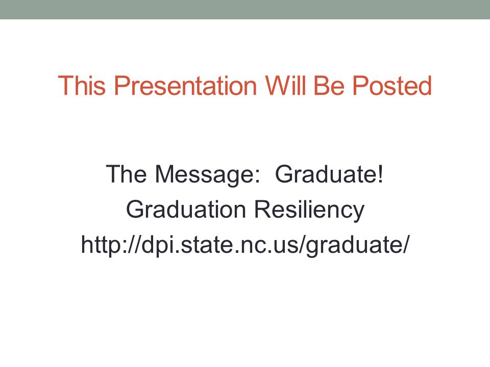This Presentation Will Be Posted The Message: Graduate.