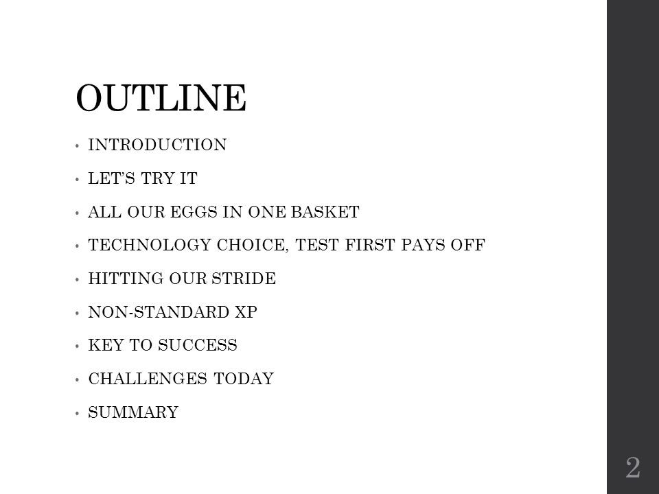 OUTLINE INTRODUCTION LET'S TRY IT ALL OUR EGGS IN ONE BASKET TECHNOLOGY CHOICE, TEST FIRST PAYS OFF HITTING OUR STRIDE NON-STANDARD XP KEY TO SUCCESS CHALLENGES TODAY SUMMARY 13