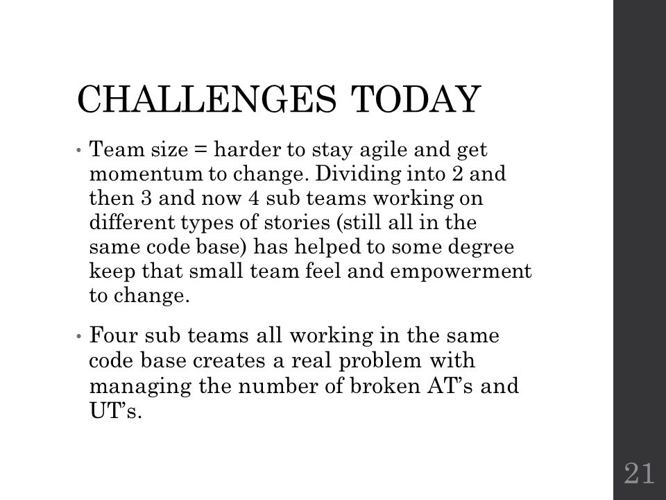 CHALLENGES TODAY Team size = harder to stay agile and get momentum to change.