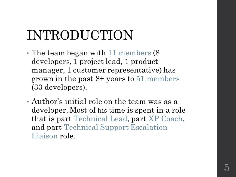INTRODUCTION The team began with 11 members (8 developers, 1 project lead, 1 product manager, 1 customer representative) has grown in the past 8+ years to 51 members (33 developers).