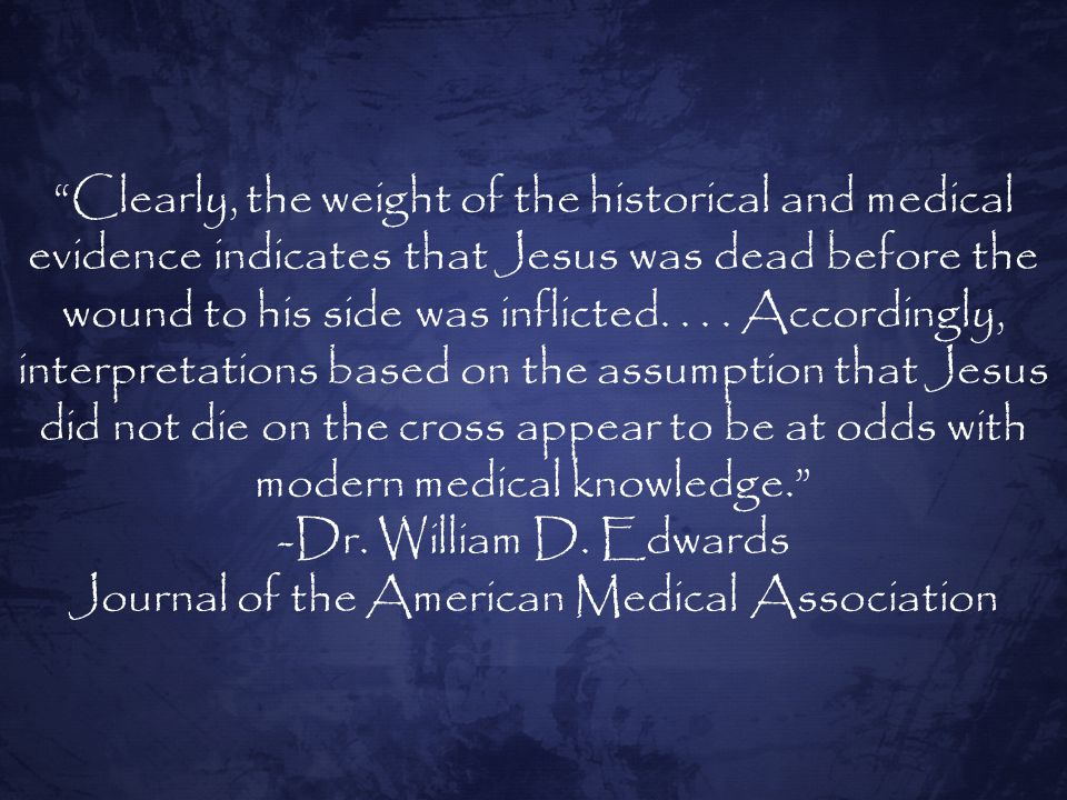 Clearly, the weight of the historical and medical evidence indicates that Jesus was dead before the wound to his side was inflicted....