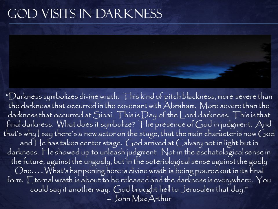 God Visits in Darkness Darkness symbolizes divine wrath.