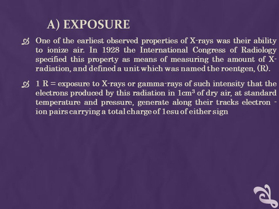 A) EXPOSURE  One of the earliest observed properties of X-rays was their ability to ionize air.