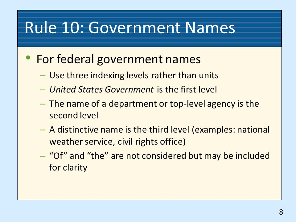 For federal government names – Use three indexing levels rather than units – United States Government is the first level – The name of a department or