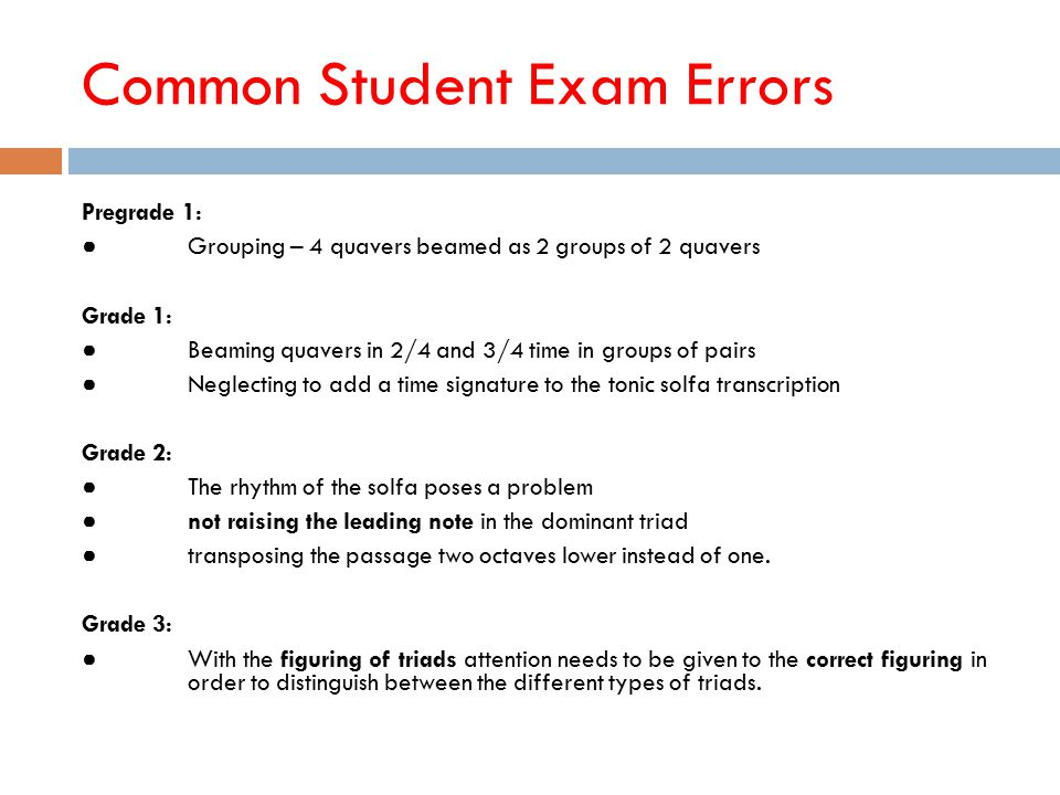 Common Student Exam Errors Pregrade 1: ● Grouping – 4 quavers beamed as 2 groups of 2 quavers Grade 1: ● Beaming quavers in 2/4 and 3/4 time in groups