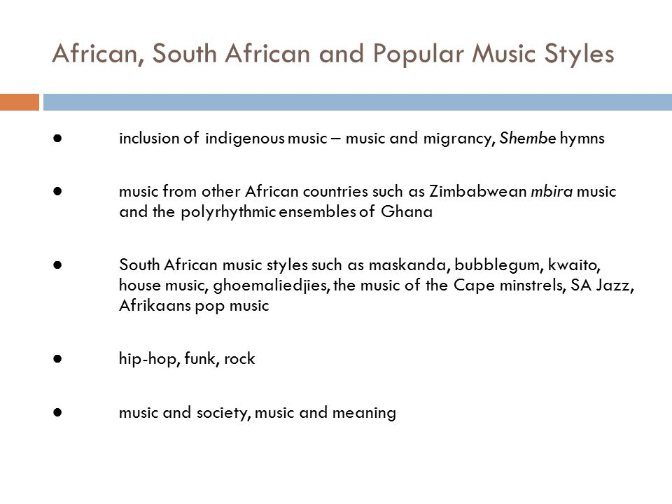 African, South African and Popular Music Styles ● inclusion of indigenous music – music and migrancy, Shembe hymns ● music from other African countrie