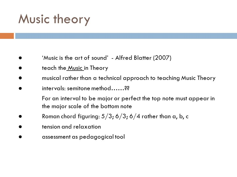 Music theory continued Example: Assessment schedule for a Grade VI harmony exercise:  Chord choice/chord progression 7/9  Voice-leading4/6  Grammar3/6  Modulation3/5  Dominant seventh quartads2/3  Secondary dominant sevenths2/3  Non-harmonic notes2/3  TOTAL23/35