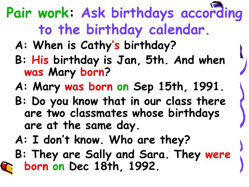 39 Class birthday calendar: A: When is your birthday? B: My birthday is Nov, 15th.When is your birthday?...... C: My birthday is Feb. 14th. When is yo