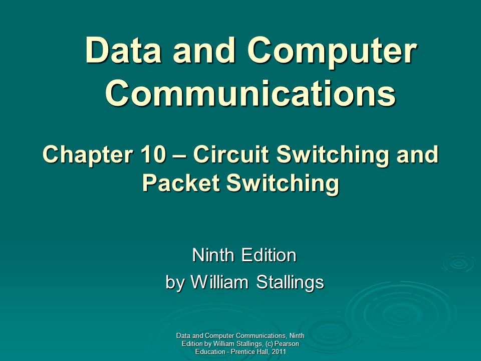 Data and Computer Communications Ninth Edition by William Stallings Chapter 10 – Circuit Switching and Packet Switching Data and Computer Communicatio
