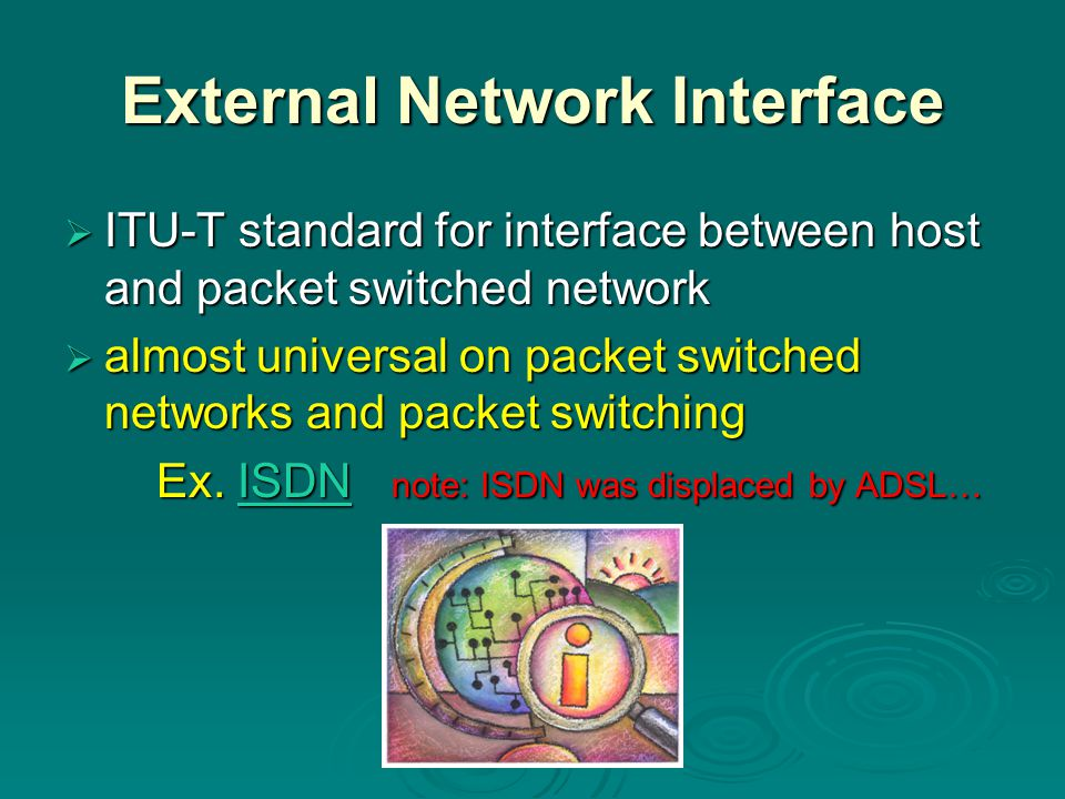 External Network Interface  ITU-T standard for interface between host and packet switched network  almost universal on packet switched networks and