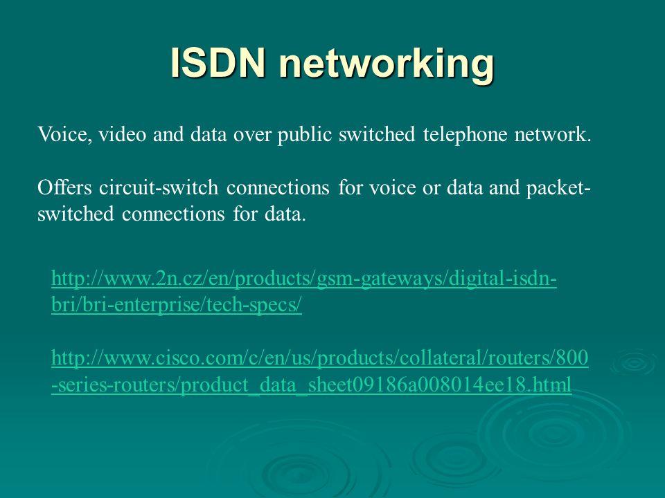 ISDN networking http://www.2n.cz/en/products/gsm-gateways/digital-isdn- bri/bri-enterprise/tech-specs/ http://www.cisco.com/c/en/us/products/collatera