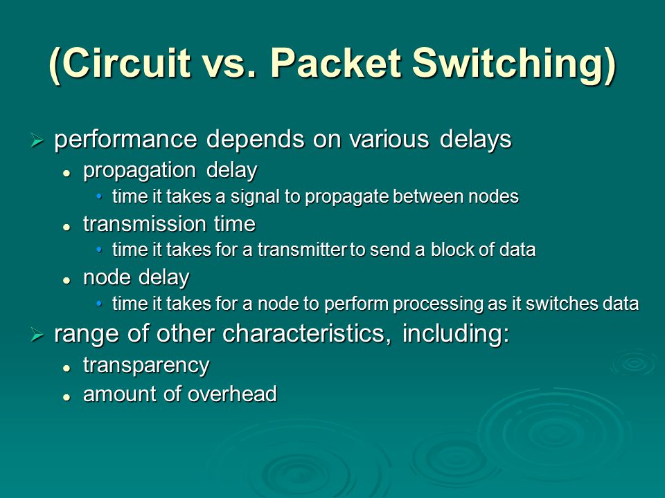 (Circuit vs. Packet Switching)  performance depends on various delays propagation delay propagation delay time it takes a signal to propagate between