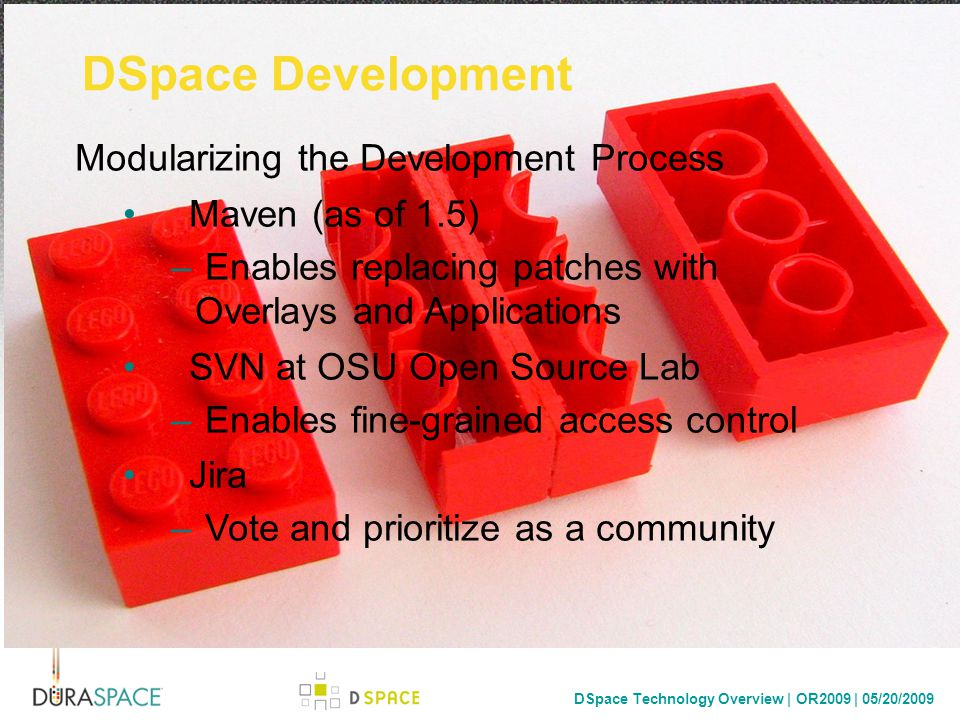 DSpace Technology Overview | OR2009 | 05/20/2009 Credits http://www.flickr.com/photos/special/1696026/ Umbrella http://www.flickr.com/photos/oskay/265899784/ Inside Out Lego Brick http://www.flickr.com/photos/oskay/265899784/ http://www.flickr.com/photos/novecentino/2340521934/ Alone http://www.flickr.com/photos/novecentino/2340521934/