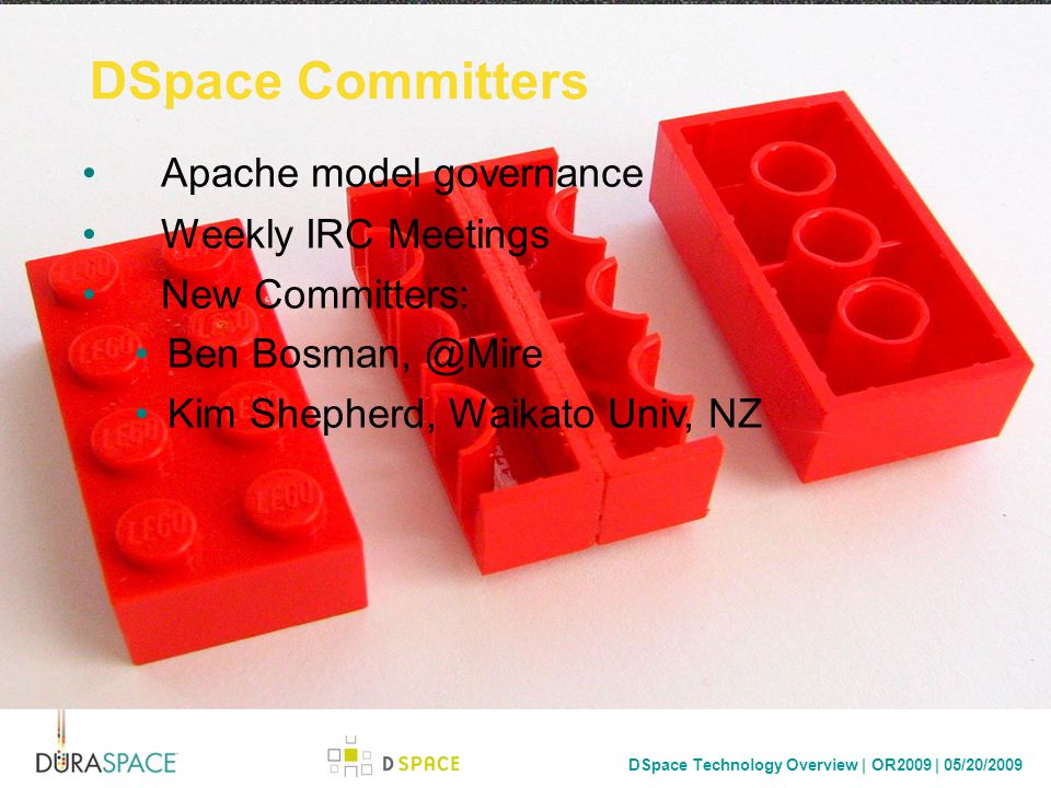 DSpace Technology Overview | OR2009 | 05/20/2009 DSpace Committers Apache model governance Weekly IRC Meetings New Committers: Ben Bosman, @Mire Kim Shepherd, Waikato Univ, NZ