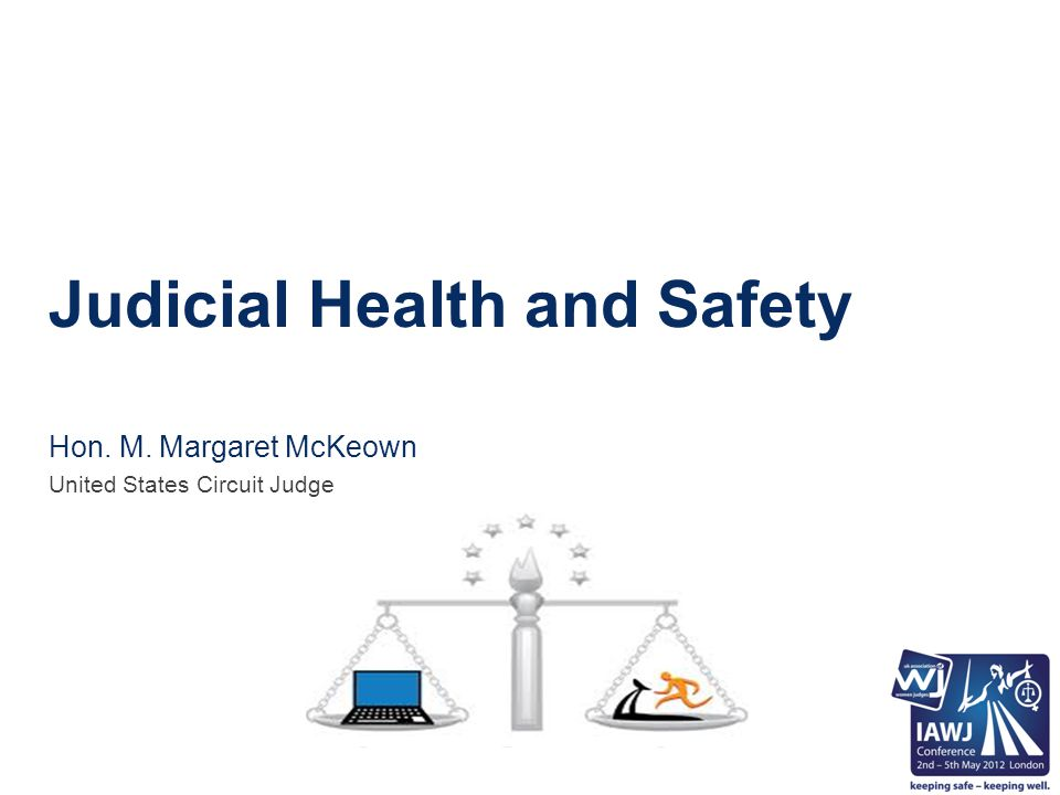 Judicial Health and Safety Hon. M. Margaret McKeown United States Circuit Judge