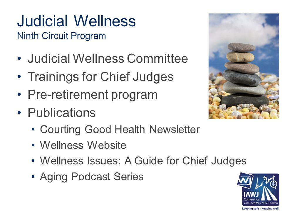 Judicial Wellness Ninth Circuit Program Judicial Wellness Committee Trainings for Chief Judges Pre-retirement program Publications Courting Good Healt