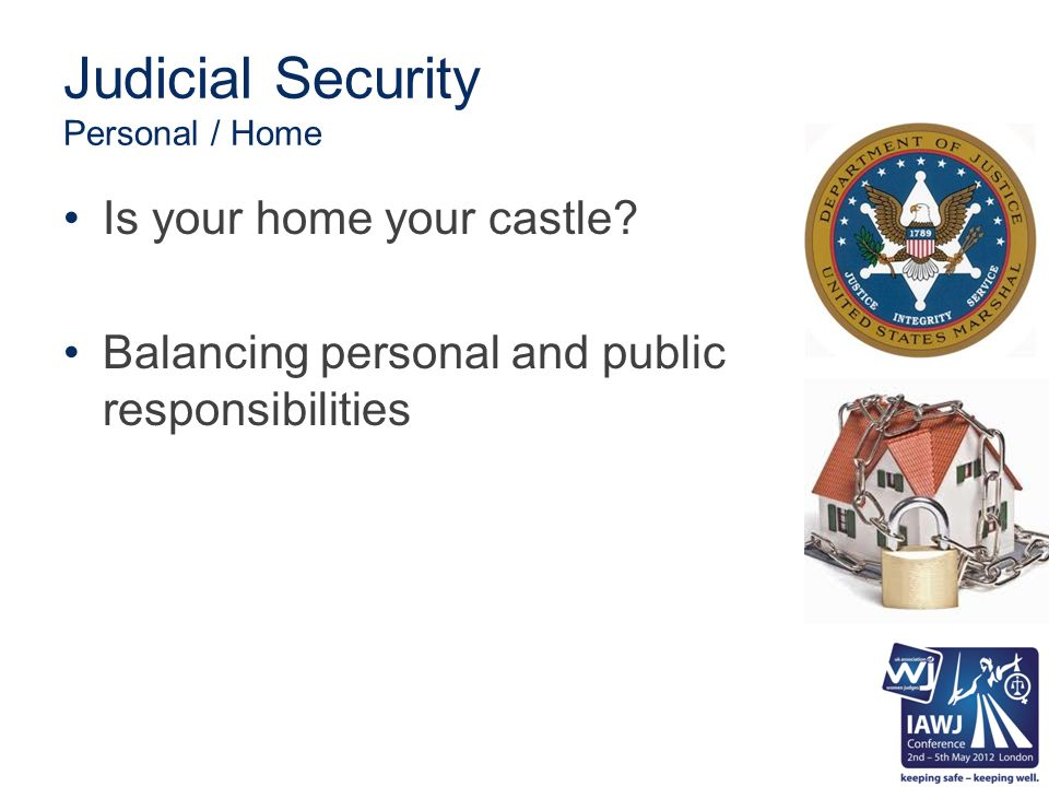 Judicial Security Personal / Home Is your home your castle? Balancing personal and public responsibilities