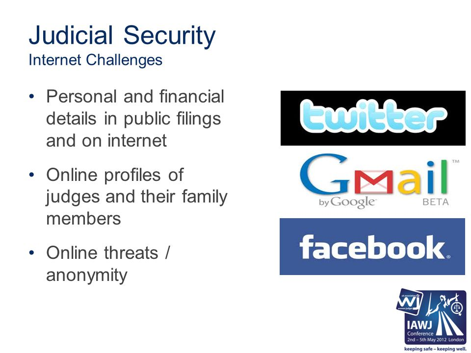 Judicial Security Internet Challenges Personal and financial details in public filings and on internet Online profiles of judges and their family memb