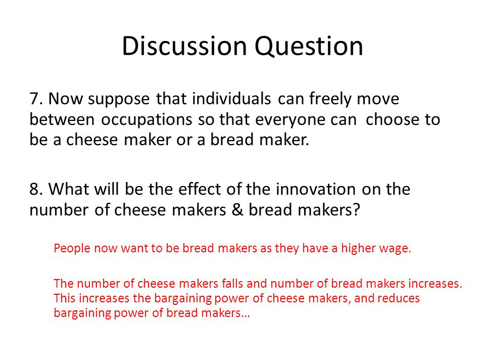 Discussion Question 7. Now suppose that individuals can freely move between occupations so that everyone can choose to be a cheese maker or a bread ma