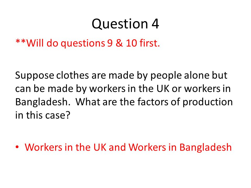 Question 5 If clothes can be produced by workers in the UK and workers in Bangladesh, what do you think the isoquants for producing clothes look like.
