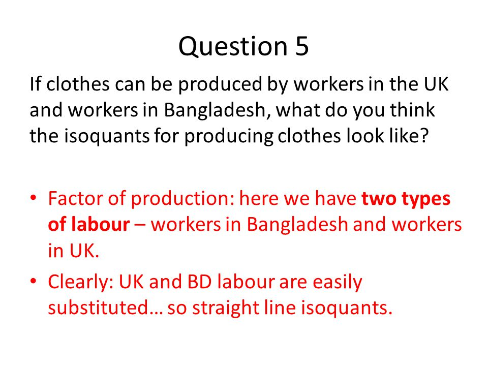 Question 6 If clothes can be produced by workers in the UK and workers in Bangladesh, what will happen if wages in the UK rise by a lot.