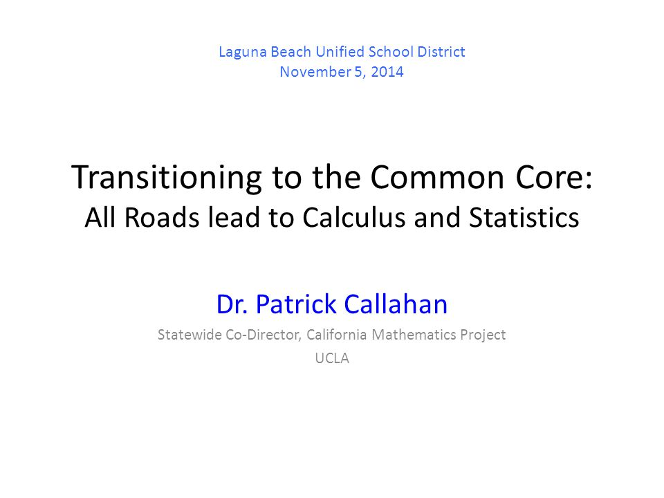 Transitioning to the Common Core: All Roads lead to Calculus and Statistics Dr.