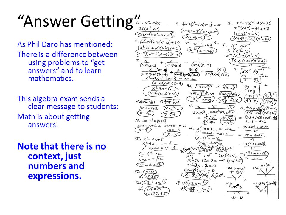 Answer Getting As Phil Daro has mentioned: There is a difference between using problems to get answers and to learn mathematics.