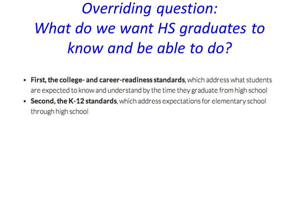 Overriding question: What do we want HS graduates to know and be able to do?