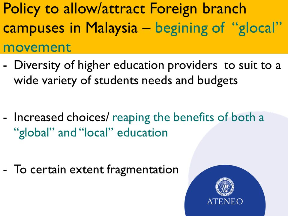 "Policy to allow/attract Foreign branch campuses in Malaysia – begining of ""glocal"" movement -Diversity of higher education providers to suit to a wide"