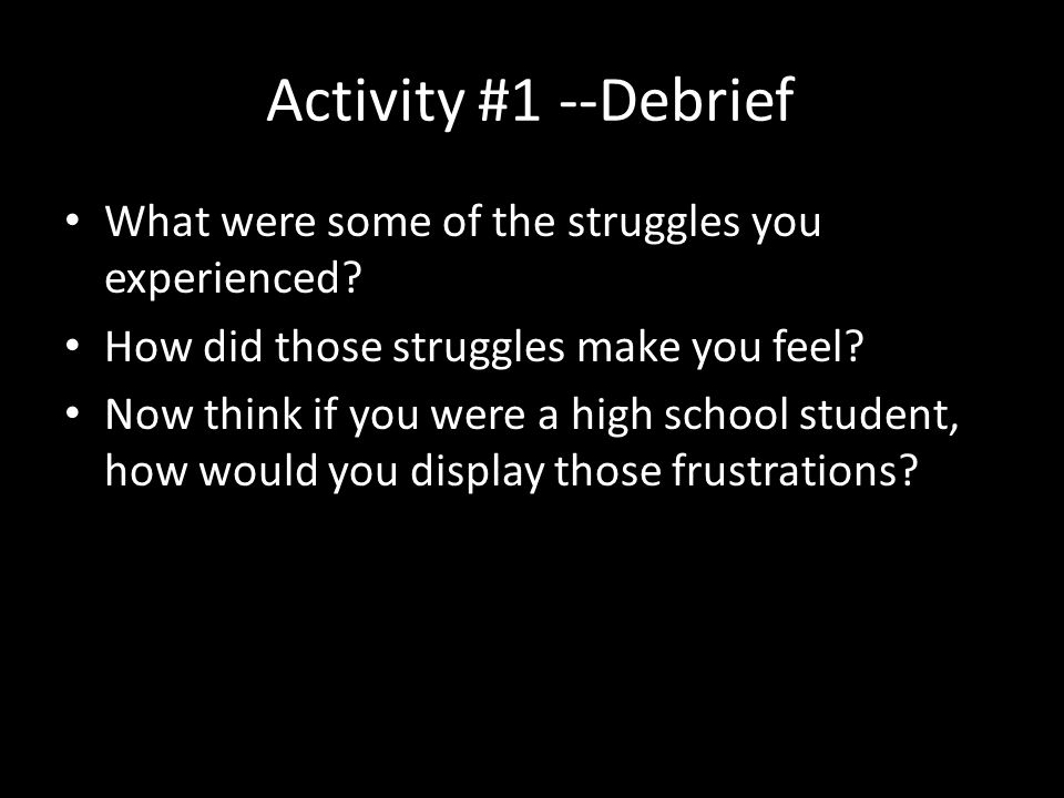Activity #1 --Debrief What were some of the struggles you experienced.
