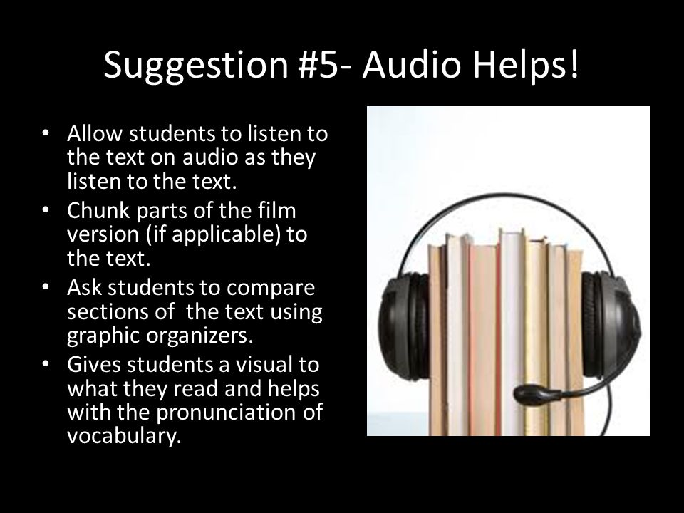 Suggestion #5- Audio Helps.