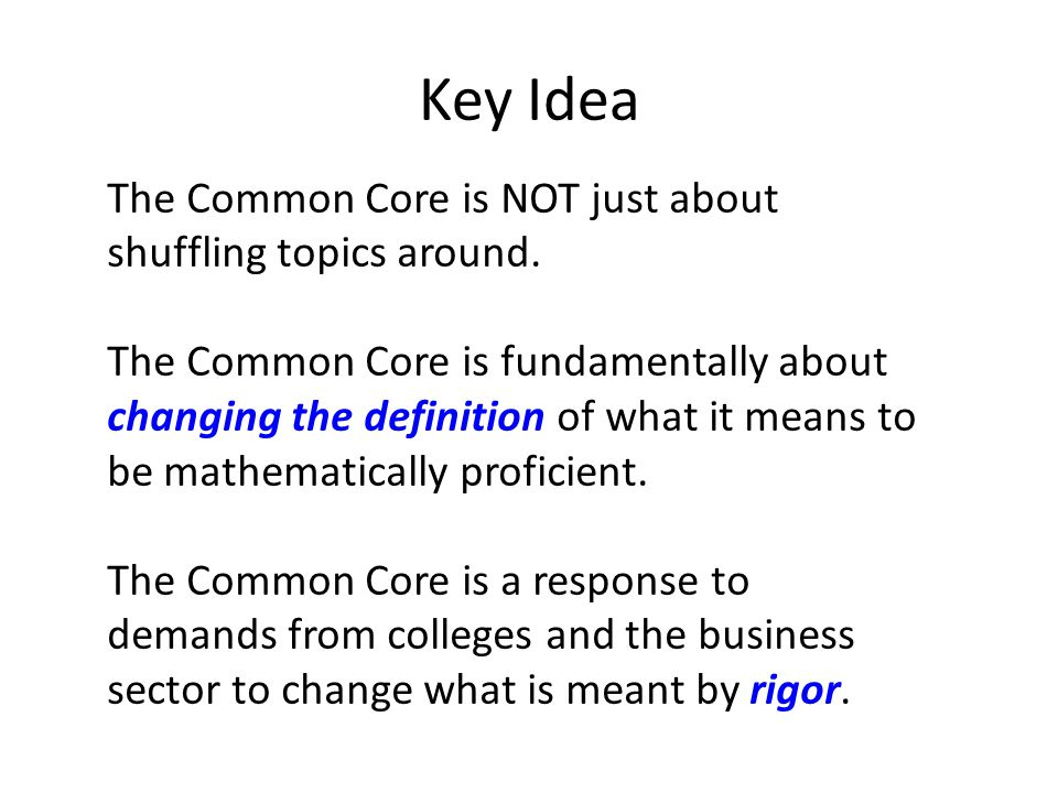 Key Idea The Common Core is NOT just about shuffling topics around.