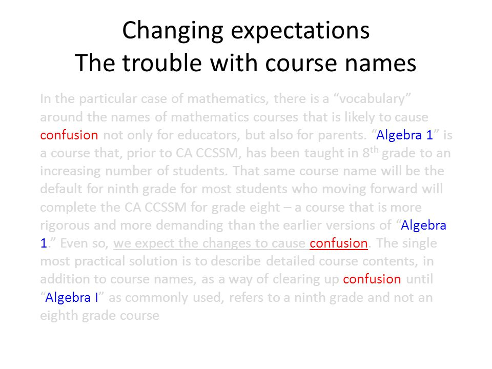 Changing expectations The trouble with course names In the particular case of mathematics, there is a vocabulary around the names of mathematics courses that is likely to cause confusion not only for educators, but also for parents.