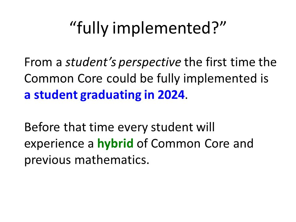 fully implemented? From a student's perspective the first time the Common Core could be fully implemented is a student graduating in 2024.