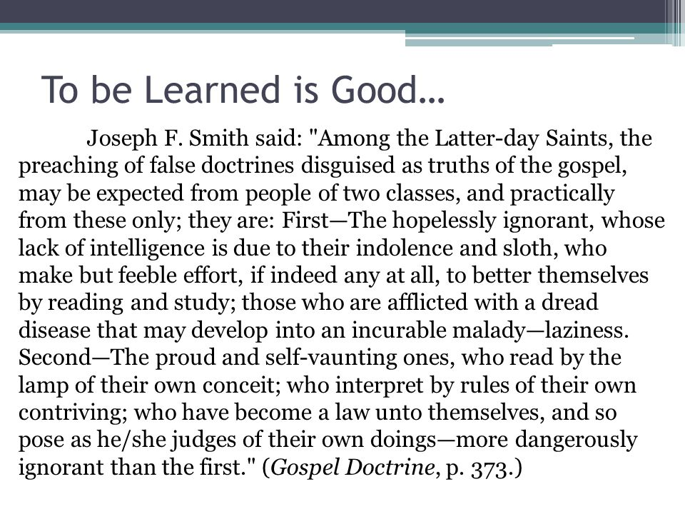 To be Learned is Good… Joseph F. Smith said: