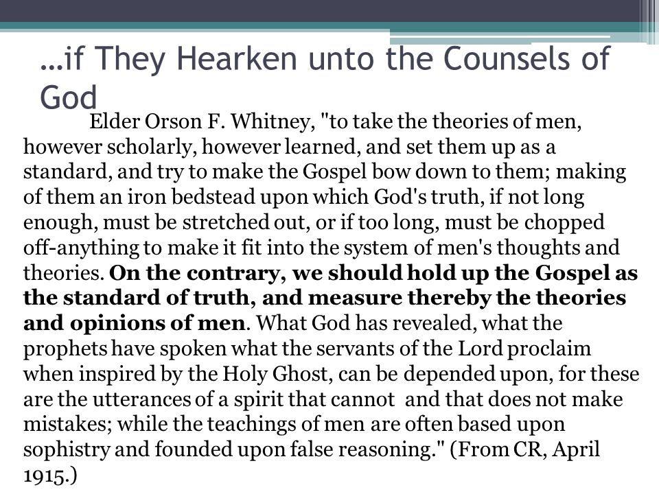 …if They Hearken unto the Counsels of God Elder Orson F. Whitney,