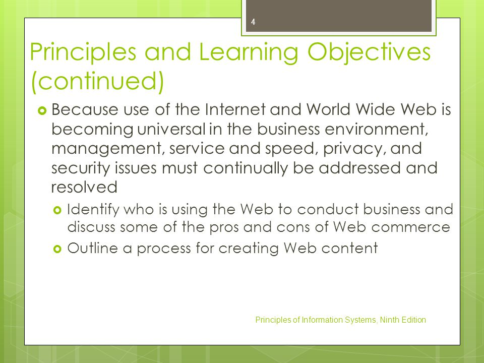 Principles of Information Systems, Ninth Edition 5 Principles and Learning Objectives (continued)  Describe Java and discuss its potential impact on the software world  Define the terms intranet and extranet and discuss how organizations are using them  Identify several issues associated with the use of networks