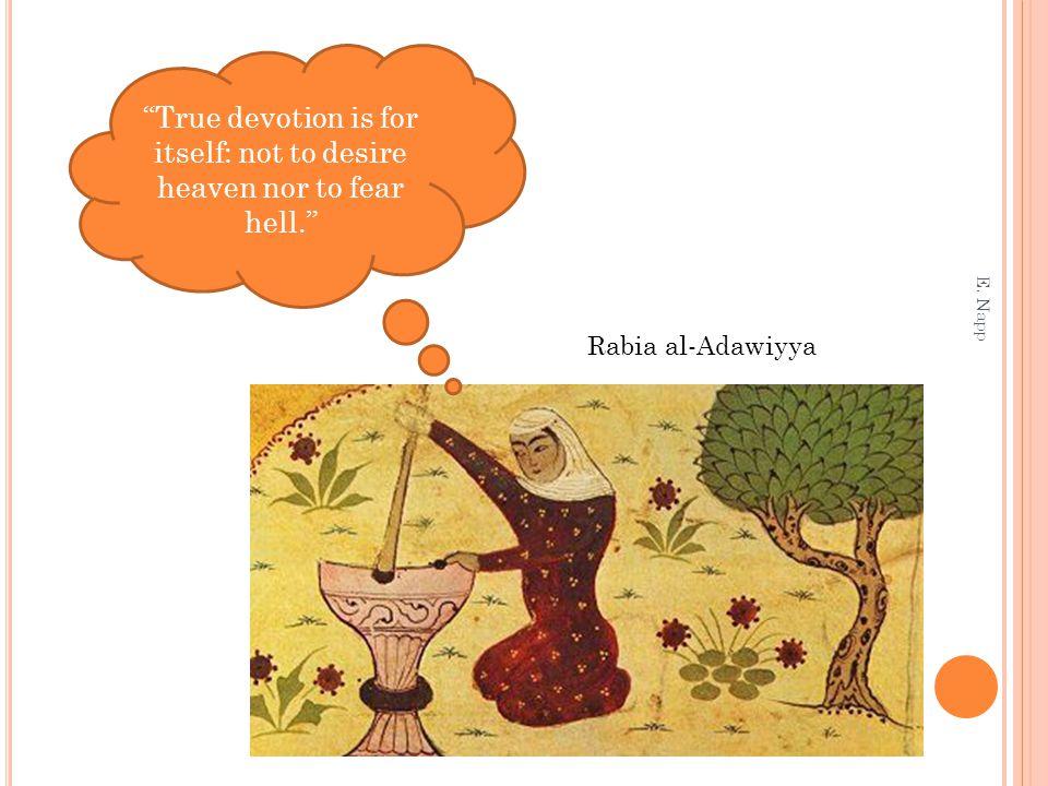 """""""True devotion is for itself: not to desire heaven nor to fear hell."""" Rabia al-Adawiyya E. Napp"""