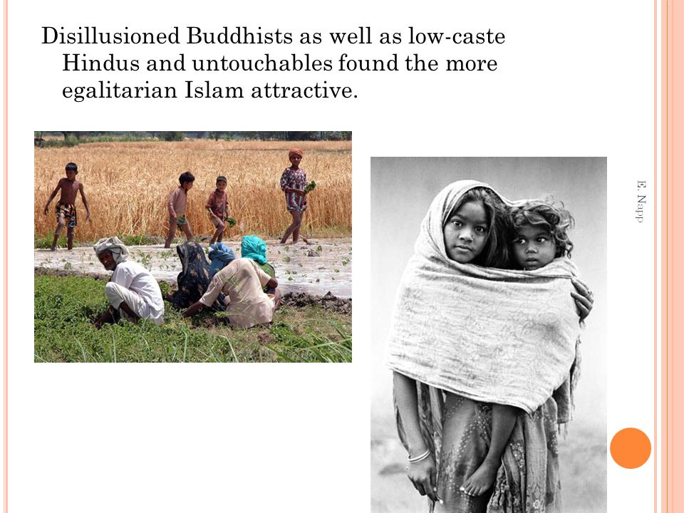 Disillusioned Buddhists as well as low-caste Hindus and untouchables found the more egalitarian Islam attractive. E. Napp