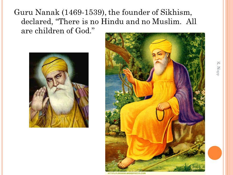 """Guru Nanak (1469-1539), the founder of Sikhism, declared, """"There is no Hindu and no Muslim. All are children of God."""" E. Napp"""